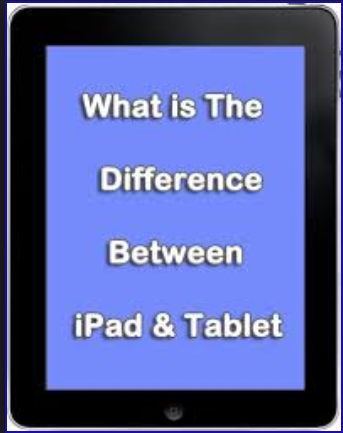 Difference between iPad and Tablet (iPad vs Tablet comparison)